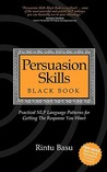 Persuasion Skills Black Book: Practical Nlp Language Patterns for Getting the Response You Want