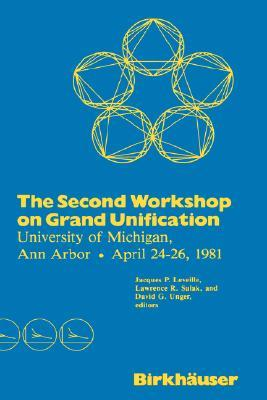 The Second Workshop on Grand Unification: University of Michigan, Ann Arbor April 24 26, 1981