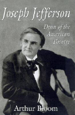Joseph Jefferson: Dean of the American Theatre