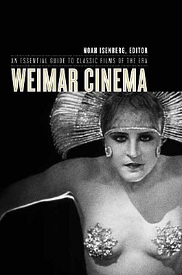Weimar Cinema: An Essential Guide to Classic Films of the Era (Film and Culture)