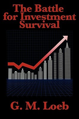 The Battle for Investment Survival by G.M. Loeb