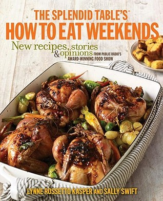 The Splendid Table's How to Eat Weekends by Lynne Rossetto Kasper