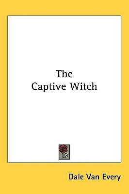 The Captive Witch by Dale Van Every