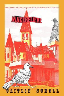 Makebelieve by Caitlin Scholl