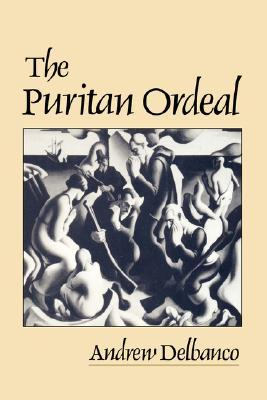 The Puritan Ordeal by Andrew Delbanco