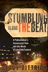 Stumbling Along the Beat: A Policewoman's Uncensored Story from the World of Law Enforcement