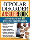 The Bipolar Disorder Answer Book: Answers to More Than 275 of Your Most Pressing Questions