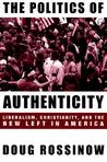 The Politics of Authenticity: Liberalism, Christianity, and the New Left in America