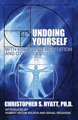 Free download online Undoing Yourself: With Energized Meditation and Other Devices by Christopher S. Hyatt iBook