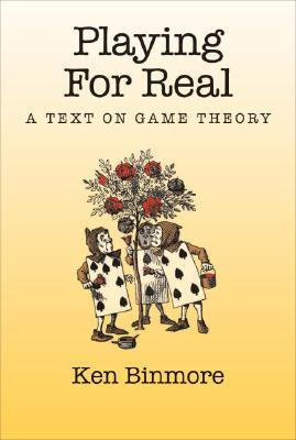 Playing for Real: A Text on Game Theory