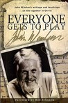 Everyone Gets to Play: John Wimber's Teachings and Writings on Life Together in Christ