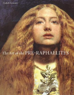 The Art of the Pre-Raphaelites by Elizabeth Prettejohn