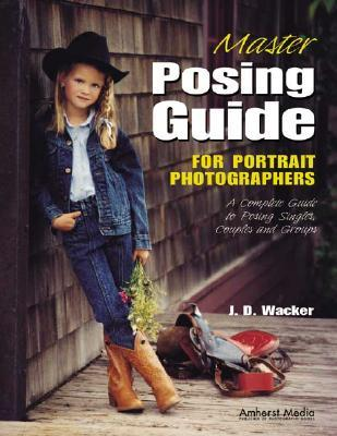 Master Posing Guide for Portrait Photographers by J.D. Wacker