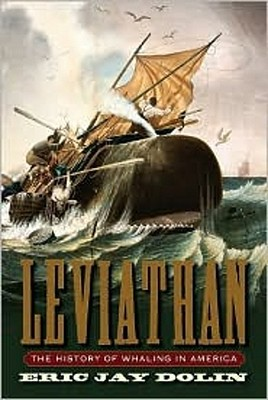 Leviathan: The History of Whaling in America  - Eric Jay Dolin