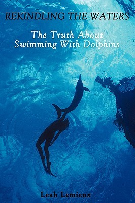 Rekindling the Waters: The Truth about Swimming with Dolphins