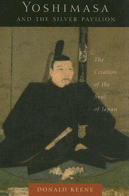 Yoshimasa and the Silver Pavilion by Donald Keene