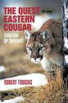 The Quest for the Eastern Cougar by Robert Tougias