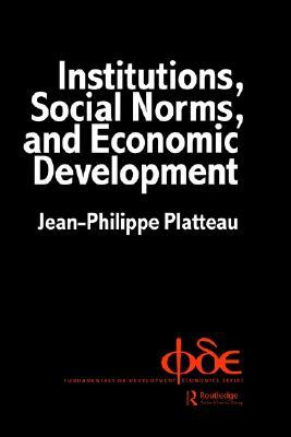 Institutions, Social Norms And Economic Development by Jean-Philippe Platteau
