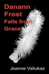 Danann Frost Falls from Grace by Joanne Valiukas