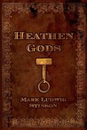 Heathen Gods by Mark Ludwig Stinson