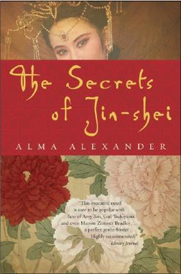 The Secrets of Jin-shei by Alma Alexander