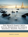 The Bront Family: With Special Reference to Patrick Branwell Bront, Volume 2