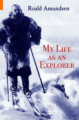 My Life As An Explorer by Roald Amundsen