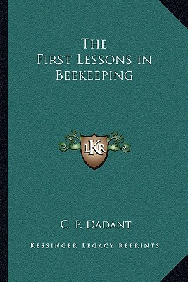 The First Lessons in Beekeeping by C.P. Dadant