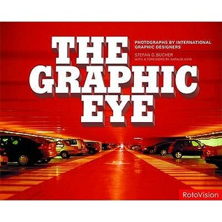 The Graphic Eye: Photographs by International Graphic Designers. Stefan G. Bucher [Compiler]