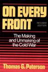 On Every Front: The Making and Unmaking of the Cold War