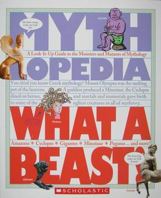 Free download online What a Beast!: A Look-It-Up Guide to the Monsters and Mutants of Mythology (Mythlopedia) by Sophia Kelly PDF