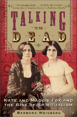 Talking to the Dead by Barbara Weisberg