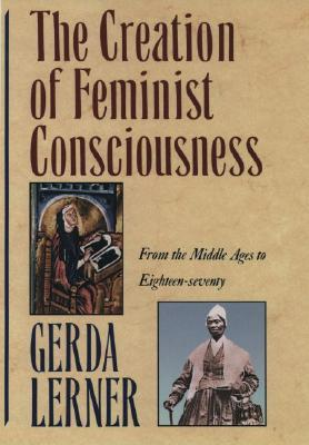 The Creation of Feminist Consciousness by Gerda Lerner
