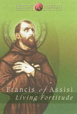 Francis of Assisi: Living Fortitude  by  Ave Maria Press