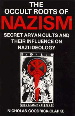 Occult Roots of Nazism by Nicholas Goodrick-Clarke