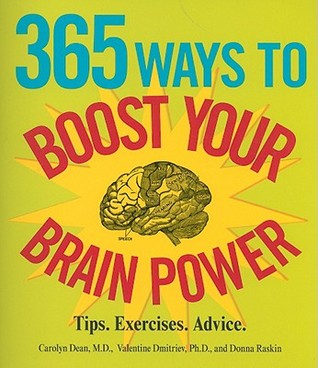 365 Ways to Boost Your Brain Power: Tips. Exercises. Advice.