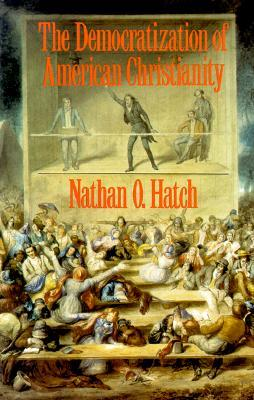 The Democratization of American Christianity by Nathan O. Hatch