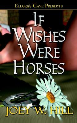 If Wishes Were Horses by Joey W. Hill