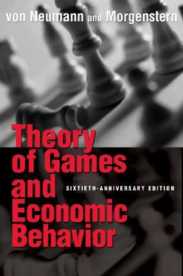 Theory of Games and Economic Behavior by John von Neumann