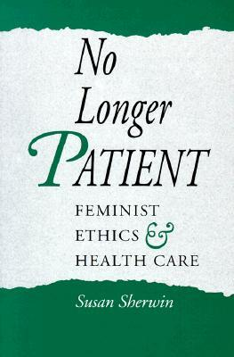 No Longer Patient: Feminist Ethics and Health Care