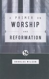A Primer on Worship and Reformation