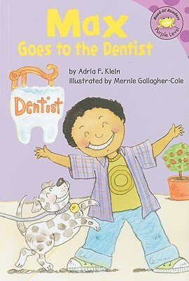 Max Goes to the Dentist by Adria F. Klein