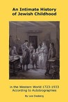 An Intimate History of Jewish Childhood in the Western World 1723-1953: According to Autobiographies