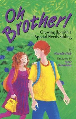 Oh Brother! Growing Up with a Special Needs Sibling by Natalie Hale