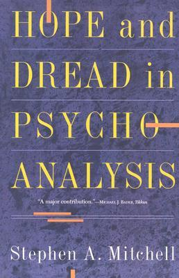 Hope And Dread In Pychoanalysis by Stephen A. Mitchell