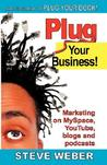 Plug Your Business! Marketing on Myspace, Youtube, Blogs and ... by Steve Weber