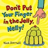 Don't Put Your Finger in the Jelly, Nelly! by Nick Sharratt