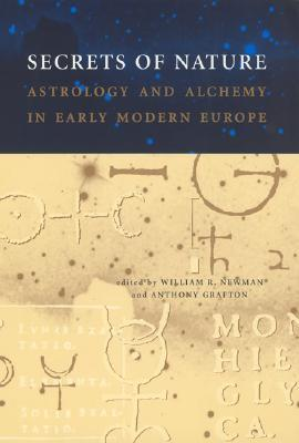 Secrets of Nature: Astrology and Alchemy in Early Modern Europe