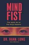 Mind Fist: The Asian Art Of The Ninja Masters