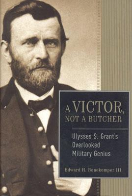 A Victor, Not a Butcher by Edward H. Bonekemper III
